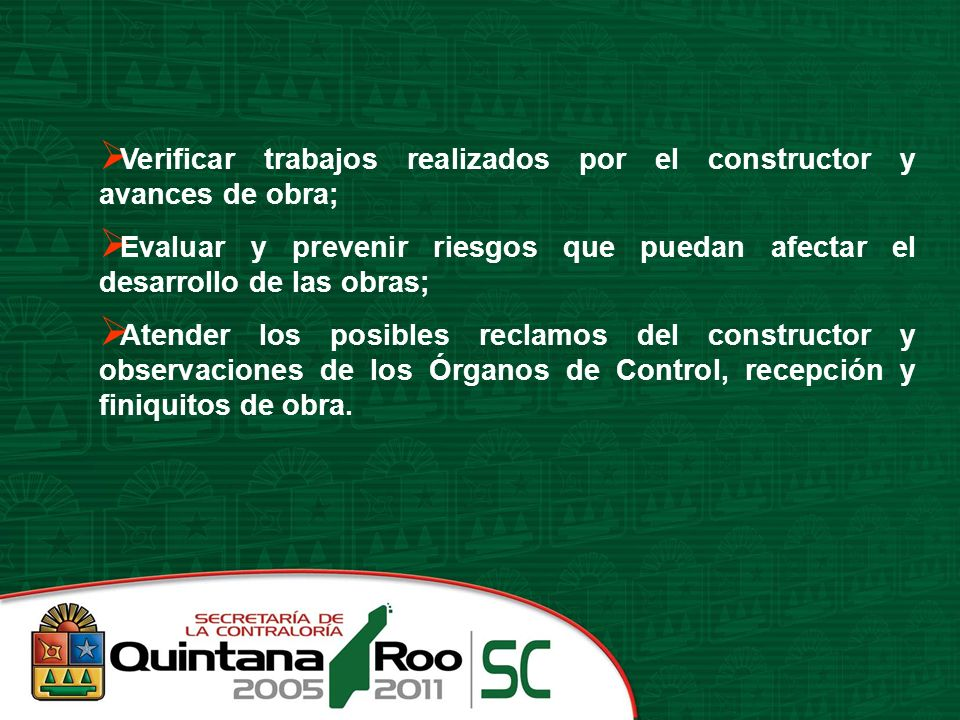 Verificar trabajos realizados por el constructor y avances de obra;
