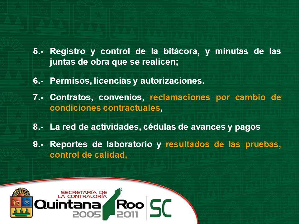 5.- Registro y control de la bitácora, y minutas de las juntas de obra que se realicen; 6.- Permisos, licencias y autorizaciones.