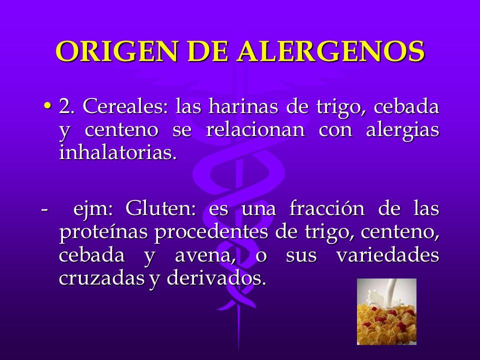 ORIGEN DE ALERGENOS 2. Cereales: las harinas de trigo, cebada y centeno se relacionan con alergias inhalatorias.