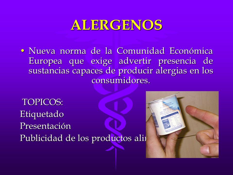 ALERGENOS Nueva norma de la Comunidad Económica Europea que exige advertir presencia de sustancias capaces de producir alergias en los consumidores.