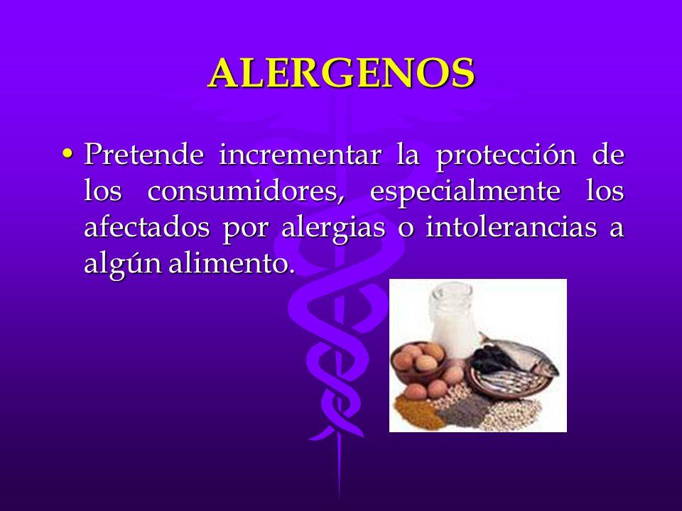 ALERGENOS Pretende incrementar la protección de los consumidores, especialmente los afectados por alergias o intolerancias a algún alimento.