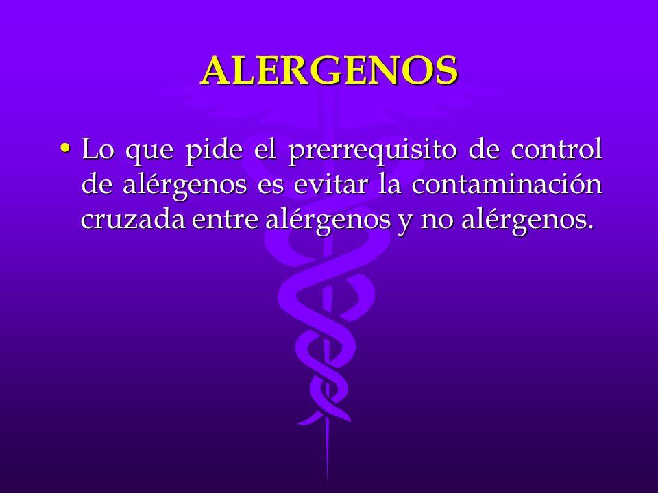 ALERGENOS Lo que pide el prerrequisito de control de alérgenos es evitar la contaminación cruzada entre alérgenos y no alérgenos.