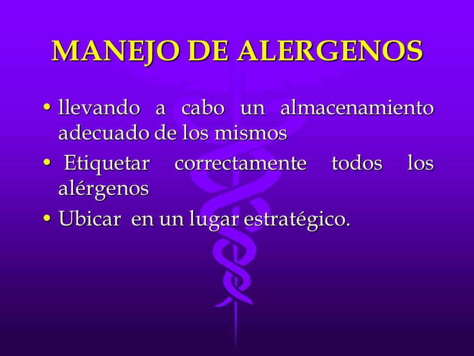 MANEJO DE ALERGENOS llevando a cabo un almacenamiento adecuado de los mismos. Etiquetar correctamente todos los alérgenos.