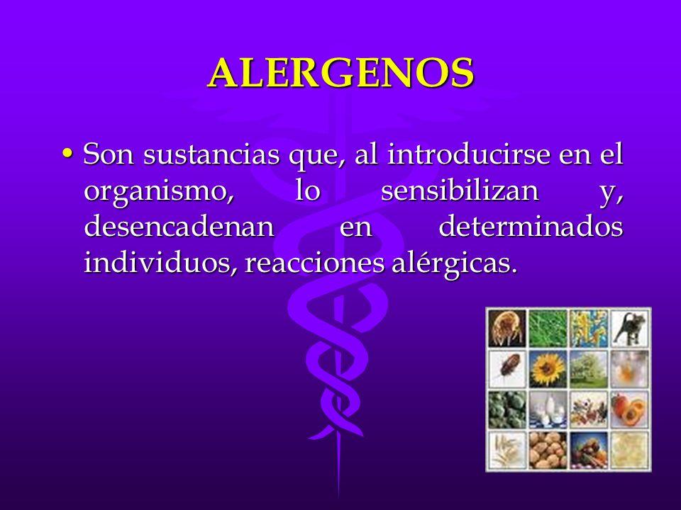ALERGENOS Son sustancias que, al introducirse en el organismo, lo sensibilizan y, desencadenan en determinados individuos, reacciones alérgicas.