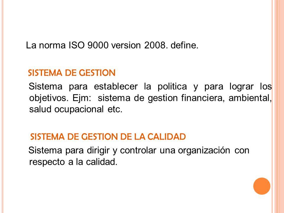 La norma ISO 9000 version 2008. define