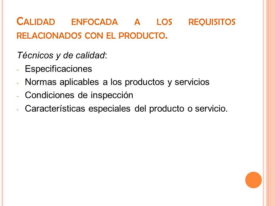 Calidad enfocada a los requisitos relacionados con el producto.