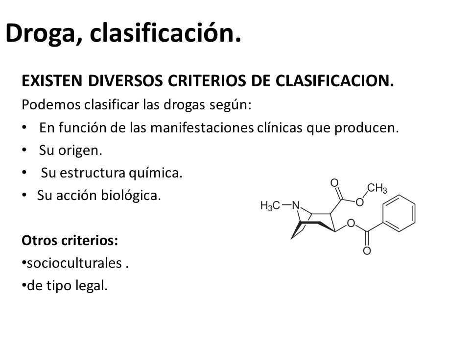 Droga, clasificación. EXISTEN DIVERSOS CRITERIOS DE CLASIFICACION.