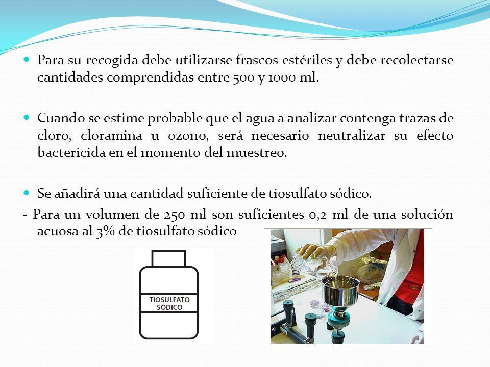 Para su recogida debe utilizarse frascos estériles y debe recolectarse cantidades comprendidas entre 500 y 1000 ml.