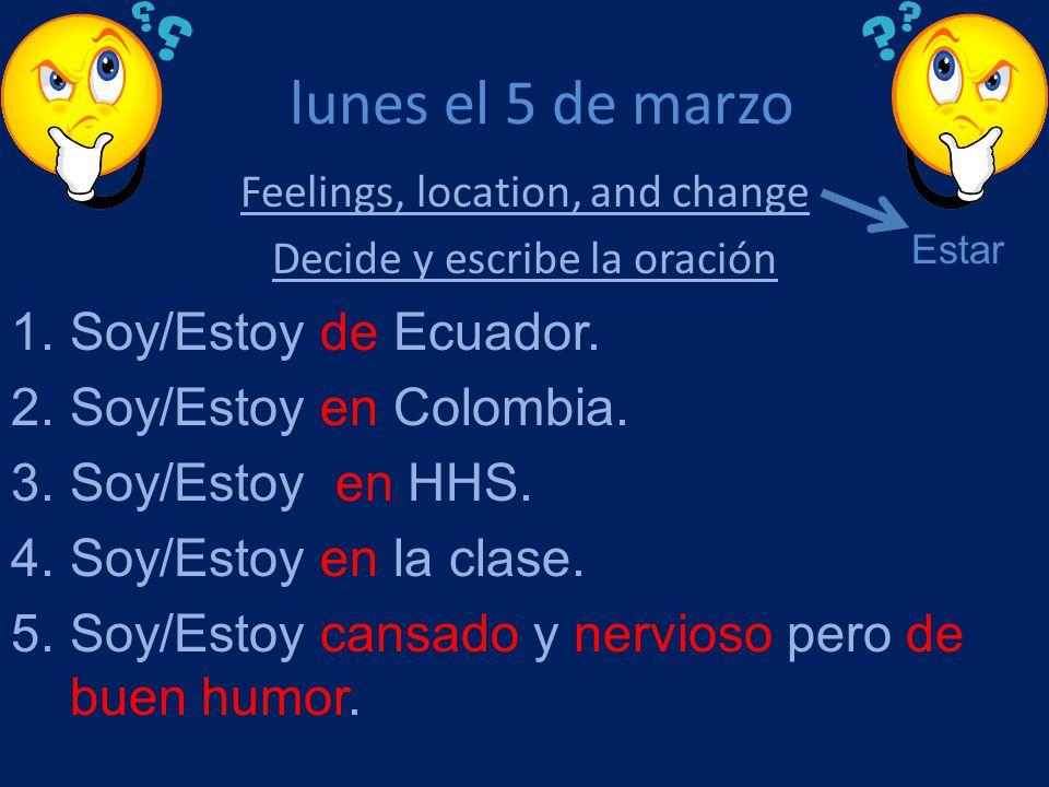 lunes el 5 de marzo Soy/Estoy de Ecuador. Soy/Estoy en Colombia.