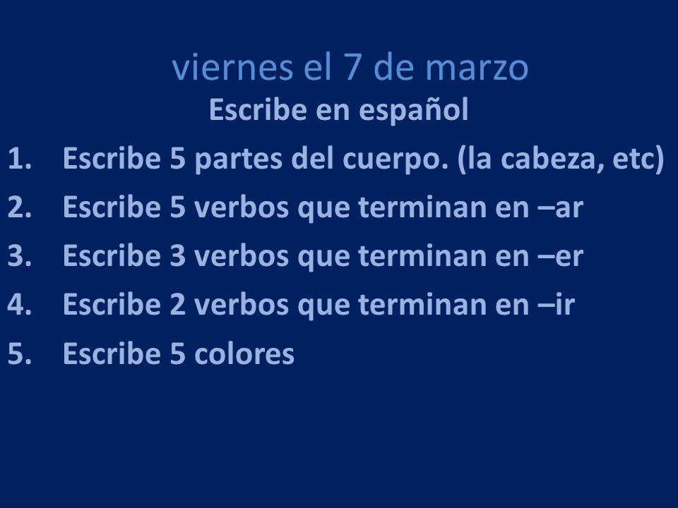 viernes el 7 de marzo Escribe en español
