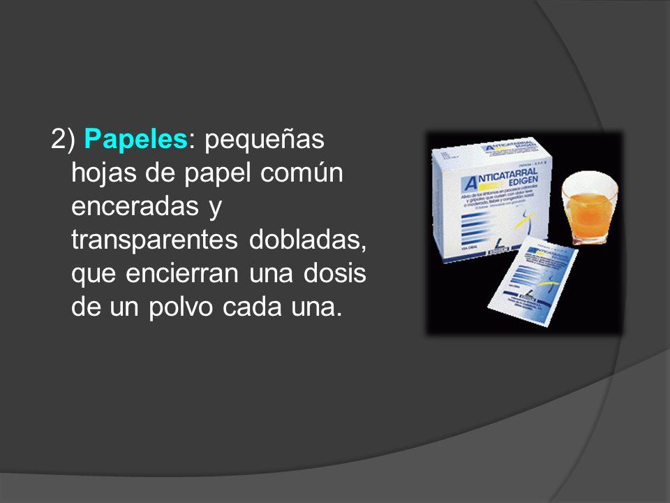2) Papeles: pequeñas hojas de papel común enceradas y transparentes dobladas, que encierran una dosis de un polvo cada una.