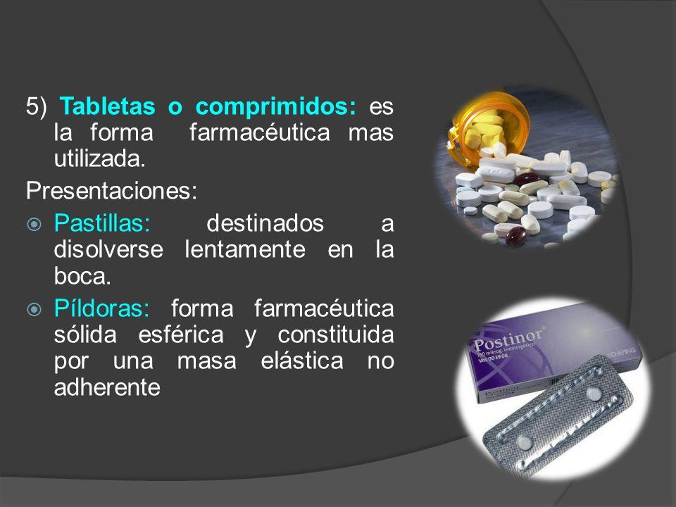 5) Tabletas o comprimidos: es la forma farmacéutica mas utilizada.