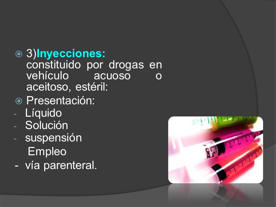 3)Inyecciones: constituido por drogas en vehículo acuoso o aceitoso, estéril: