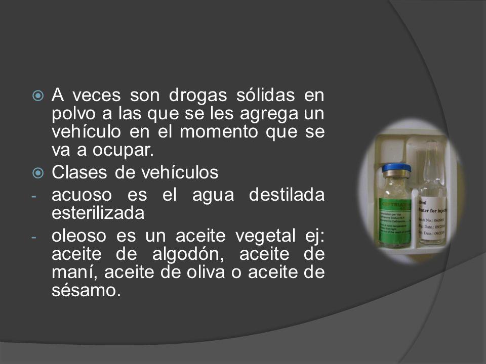 A veces son drogas sólidas en polvo a las que se les agrega un vehículo en el momento que se va a ocupar.