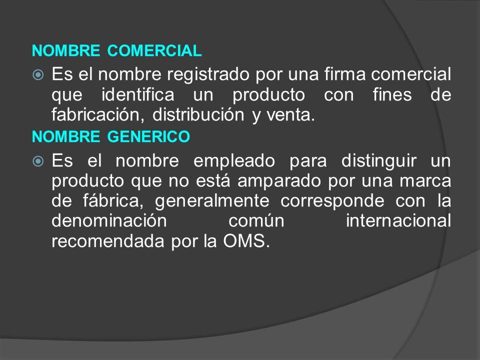 NOMBRE COMERCIAL Es el nombre registrado por una firma comercial que identifica un producto con fines de fabricación, distribución y venta.