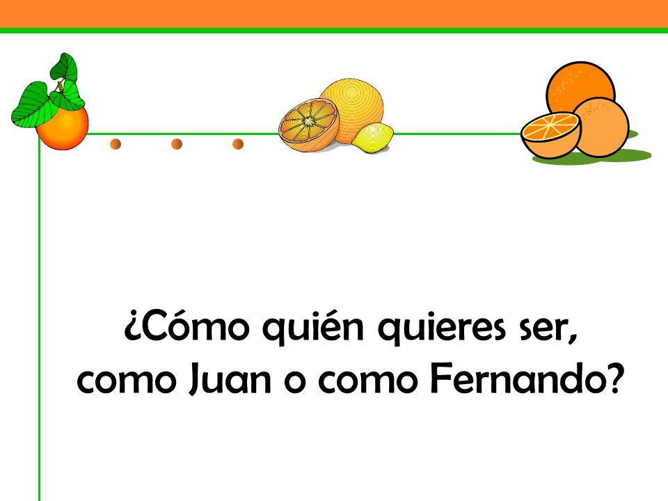 ¿Cómo quién quieres ser, como Juan o como Fernando