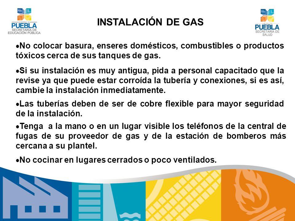 INSTALACIÓN DE GAS No colocar basura, enseres domésticos, combustibles o productos tóxicos cerca de sus tanques de gas.
