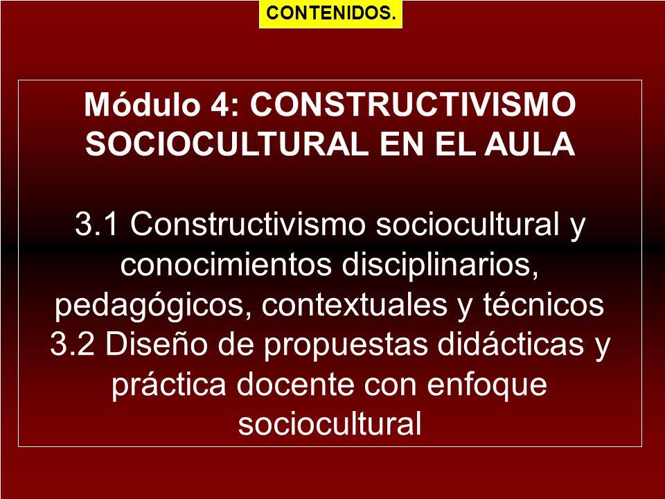Módulo 4: CONSTRUCTIVISMO SOCIOCULTURAL EN EL AULA