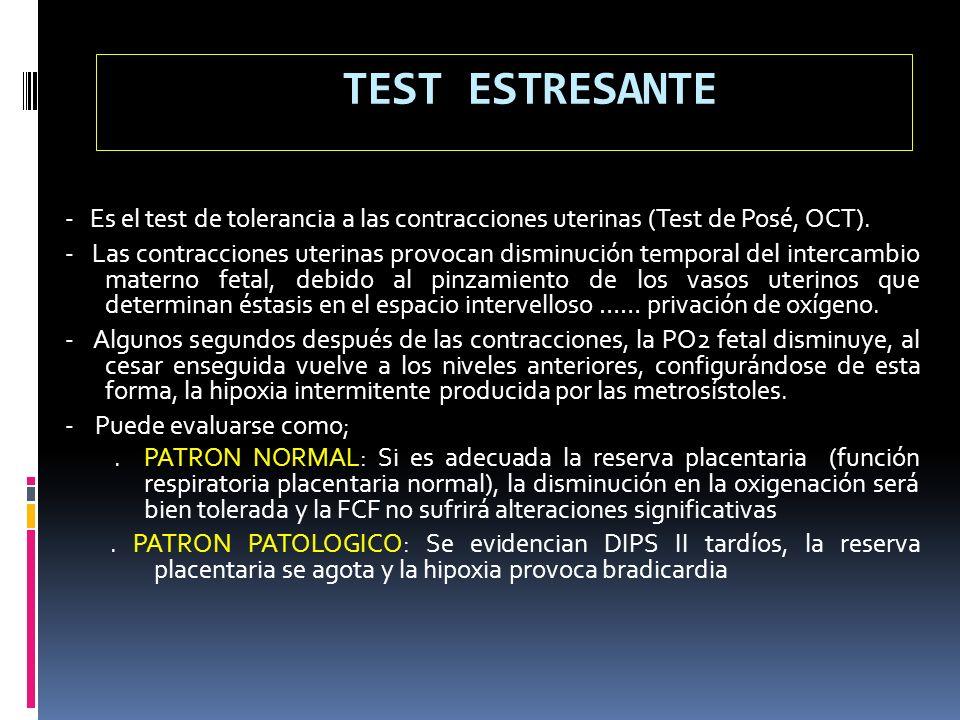 TEST ESTRESANTE- Es el test de tolerancia a las contracciones uterinas (Test de Posé, OCT).
