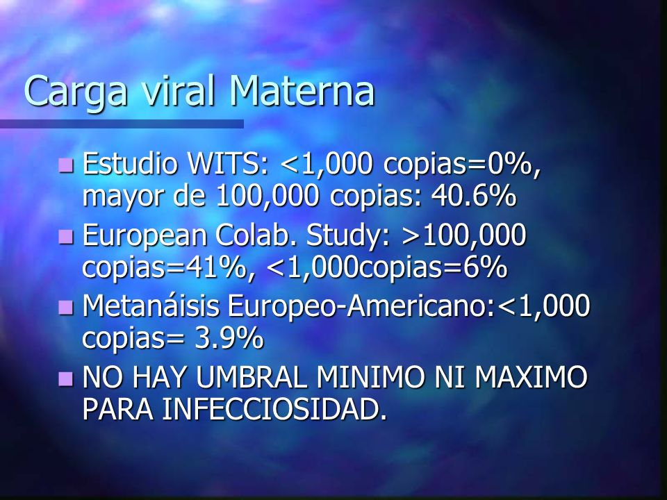 Carga viral MaternaEstudio WITS: <1,000 copias=0%, mayor de 100,000 copias: 40.6% European Colab. Study: >100,000 copias=41%, <1,000copias=6%