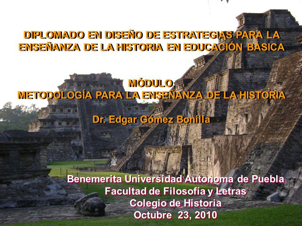 METODOLOGÍA PARA LA ENSEÑANZA DE LA HISTORIA Dr. Edgar Gómez Bonilla
