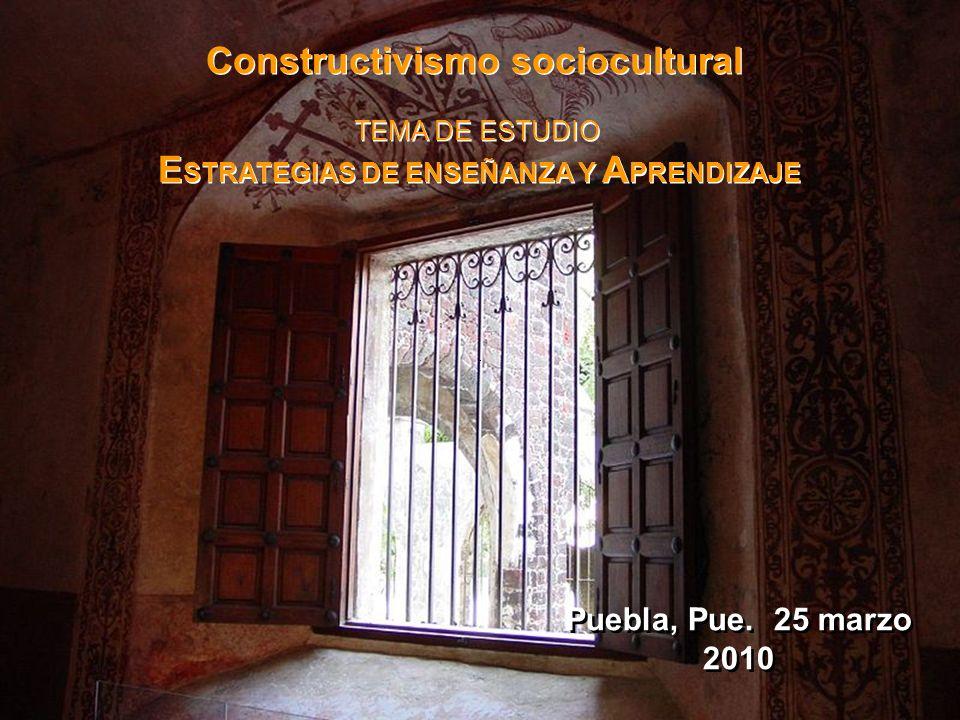 Constructivismo sociocultural ESTRATEGIAS DE ENSEÑANZA Y APRENDIZAJE
