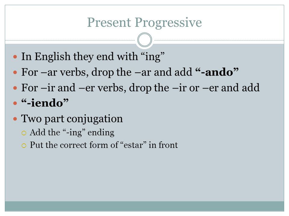 Present Progressive In English they end with ing