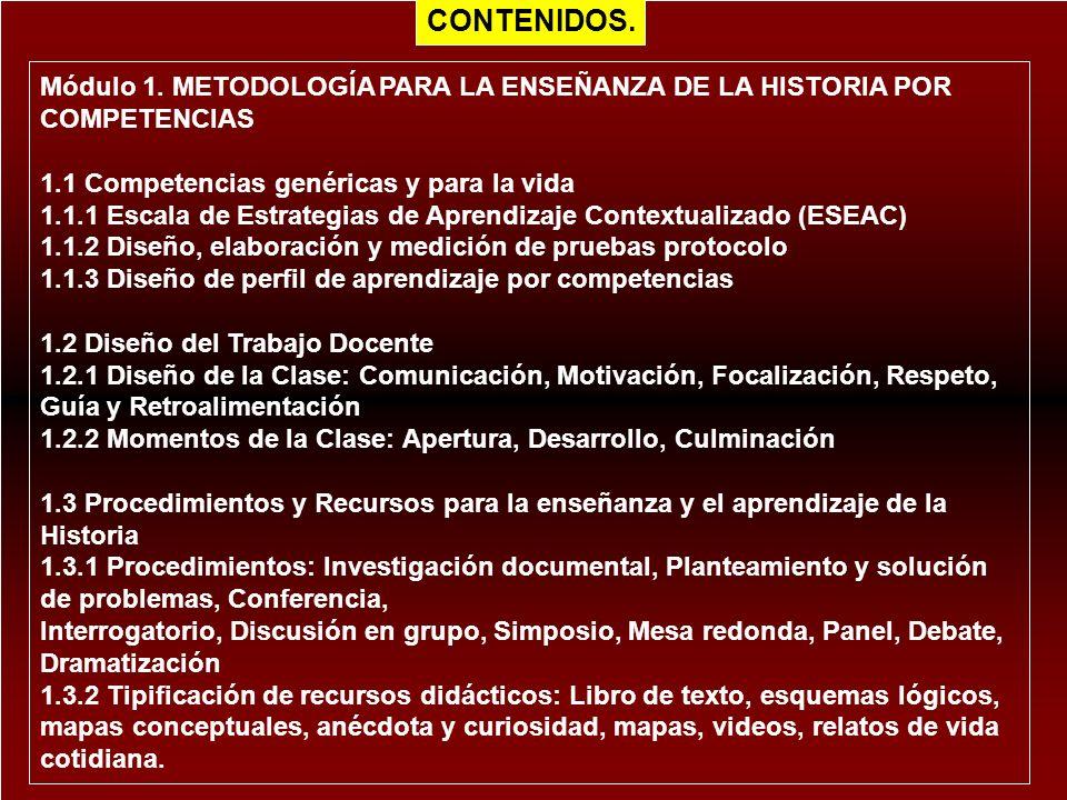 CONTENIDOS. Módulo 1. METODOLOGÍA PARA LA ENSEÑANZA DE LA HISTORIA POR COMPETENCIAS. 1.1 Competencias genéricas y para la vida.