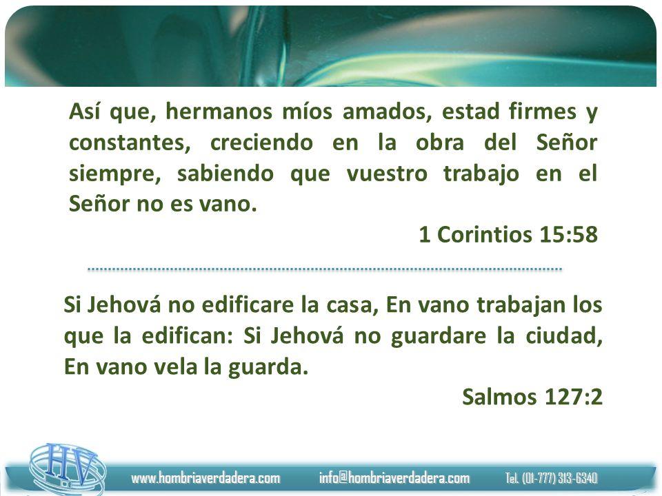 Así que, hermanos míos amados, estad firmes y constantes, creciendo en la obra del Señor siempre, sabiendo que vuestro trabajo en el Señor no es vano.