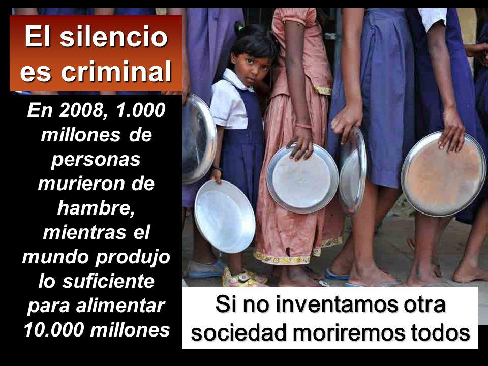El silencio es criminal Si no inventamos otra sociedad moriremos todos