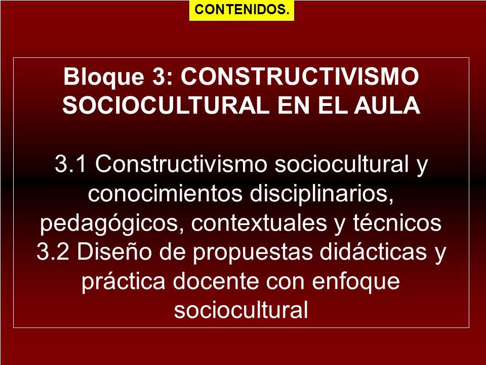 Bloque 3: CONSTRUCTIVISMO SOCIOCULTURAL EN EL AULA