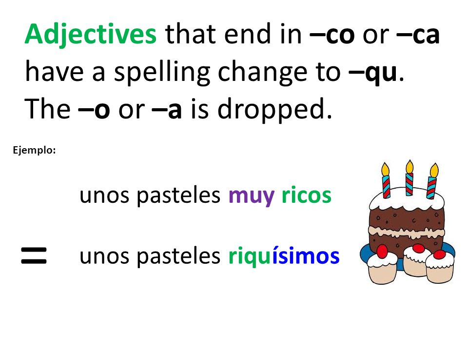 Adjectives that end in –co or –ca have a spelling change to –qu