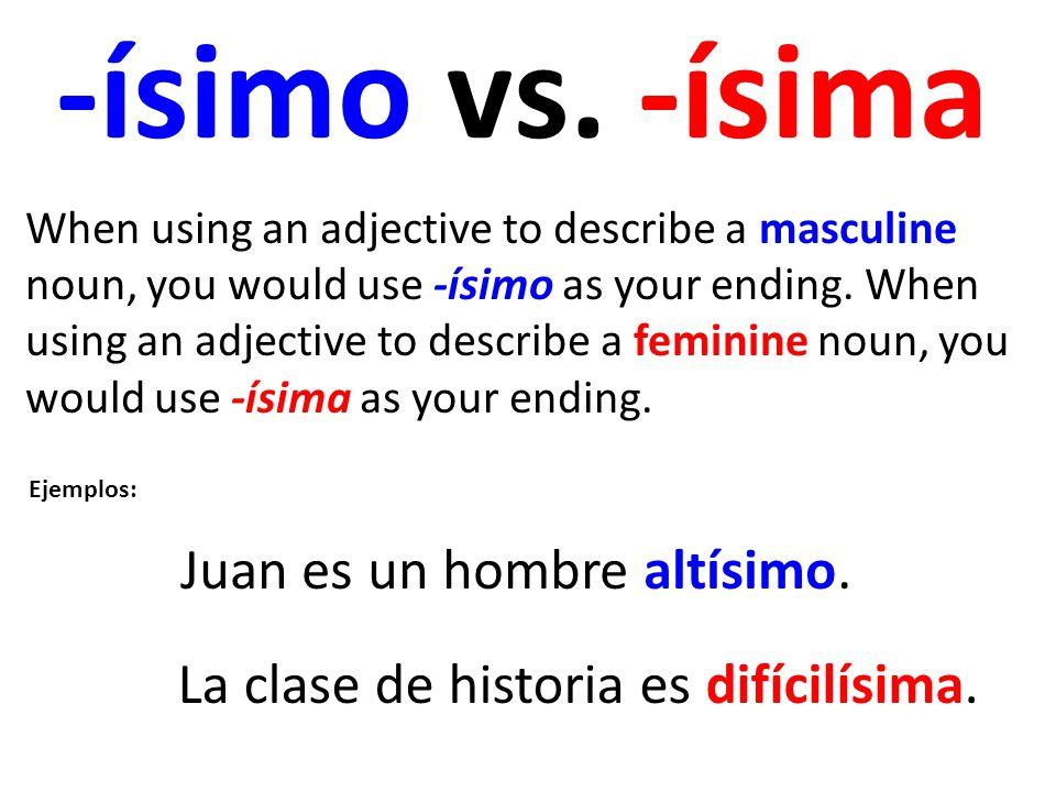 -ísimo vs. -ísima Juan es un hombre altísimo.