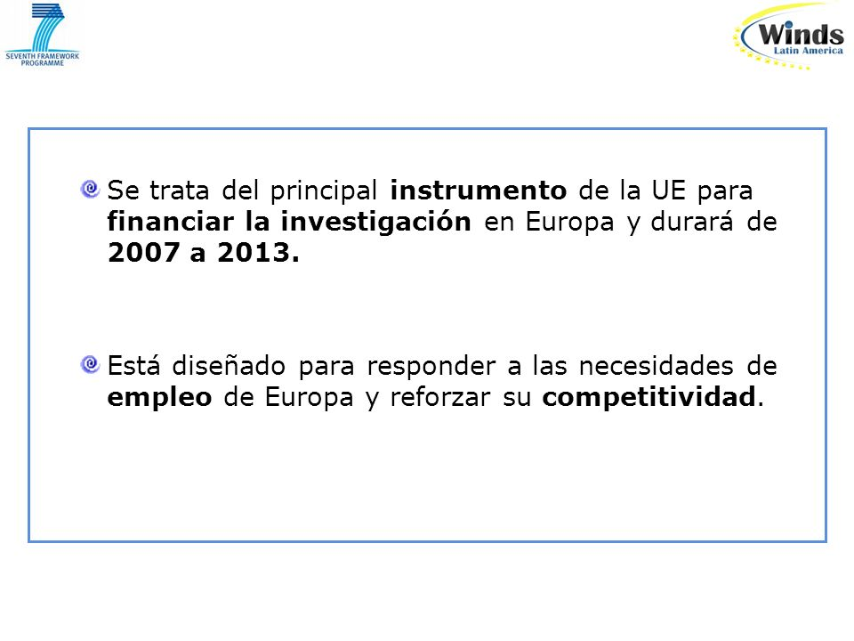 Se trata del principal instrumento de la UE para financiar la investigación en Europa y durará de 2007 a 2013.