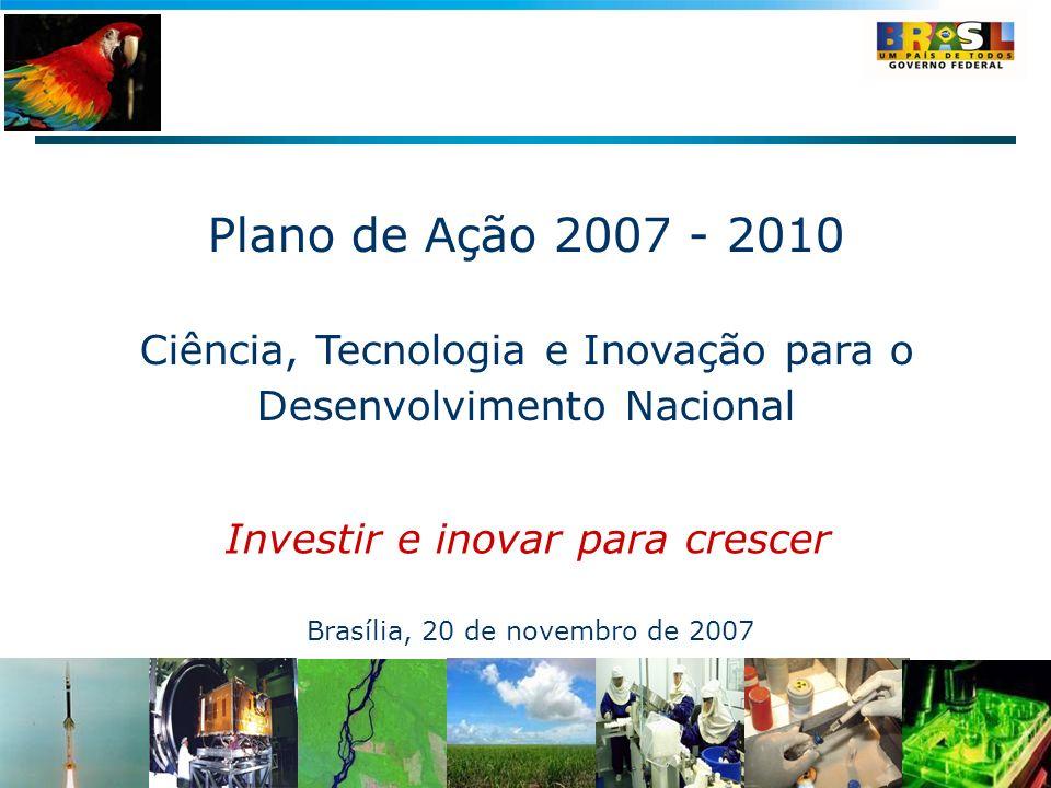 Plano de Ação 2007 - 2010 Ciência, Tecnologia e Inovação para o