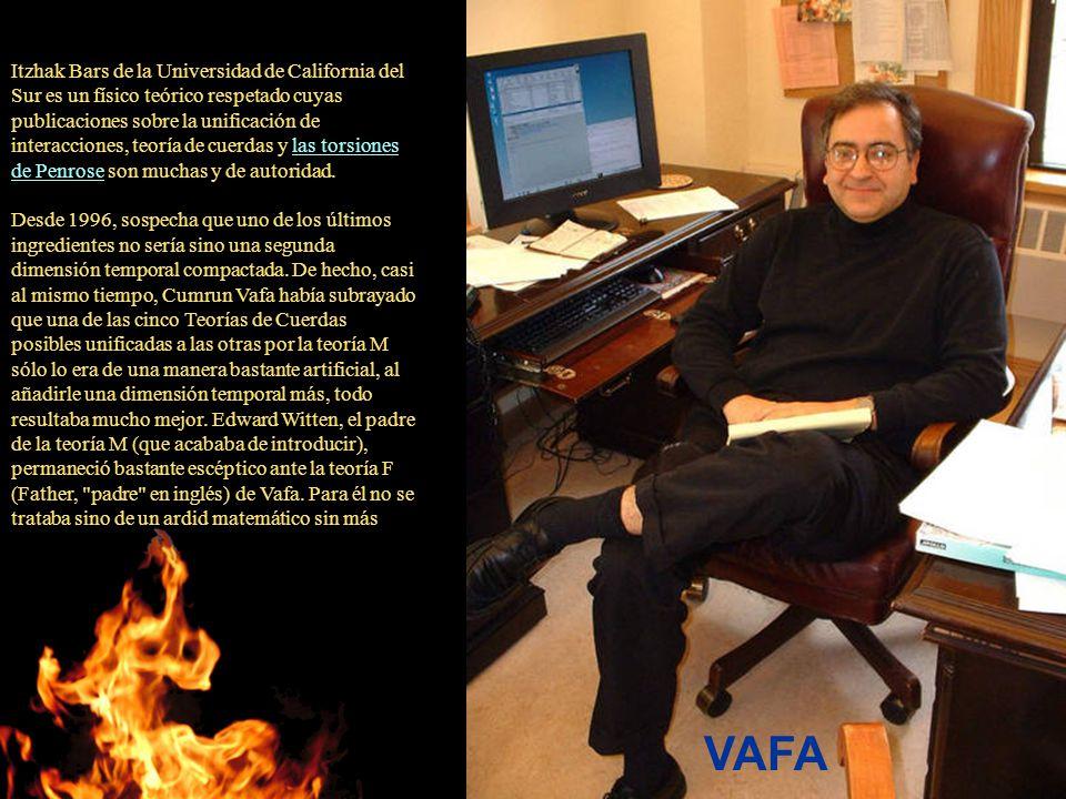 Itzhak Bars de la Universidad de California del Sur es un físico teórico respetado cuyas publicaciones sobre la unificación de interacciones, teoría de cuerdas y las torsiones de Penrose son muchas y de autoridad.