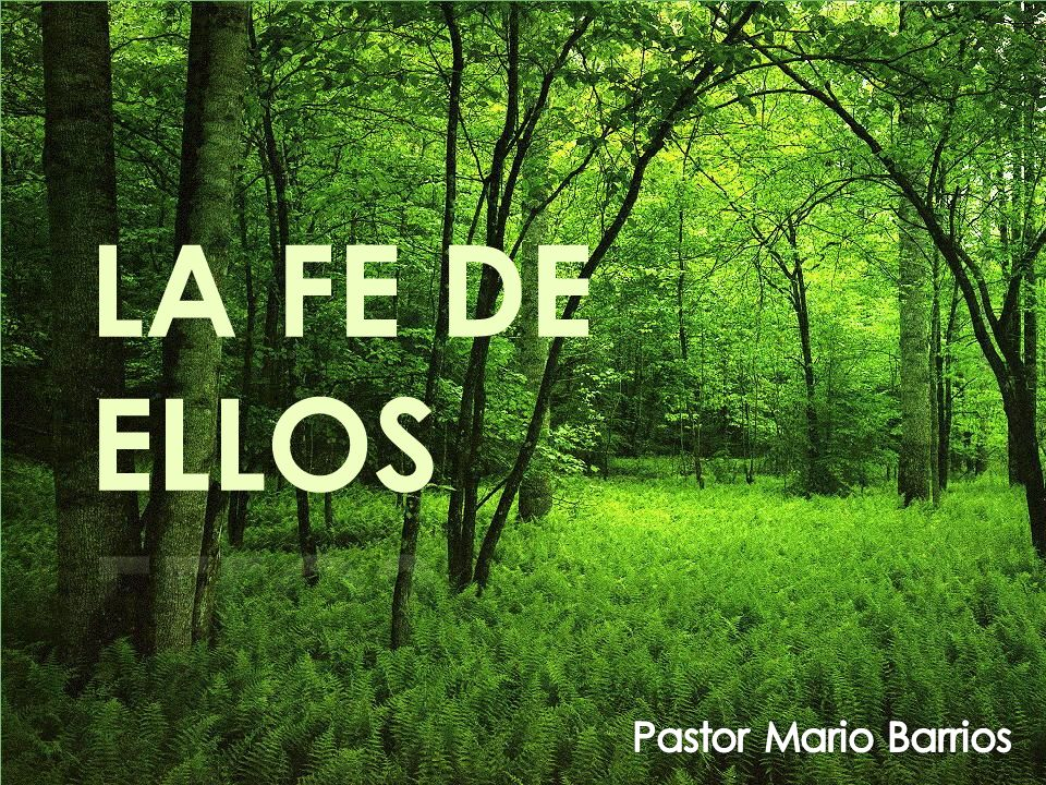 LA FE DE ELLOS Pastor Mario Barrios