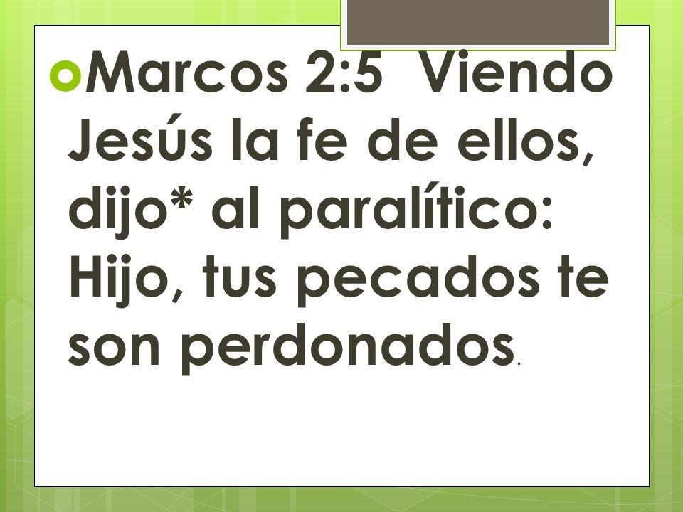 Marcos 2:5 Viendo Jesús la fe de ellos, dijo