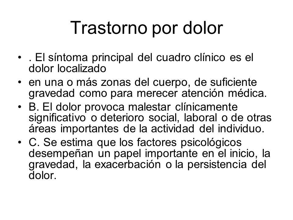 Trastorno por dolor . El síntoma principal del cuadro clínico es el dolor localizado.