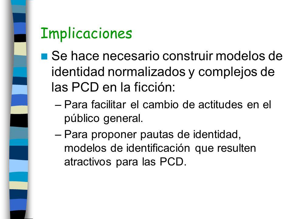 Implicaciones Se hace necesario construir modelos de identidad normalizados y complejos de las PCD en la ficción: