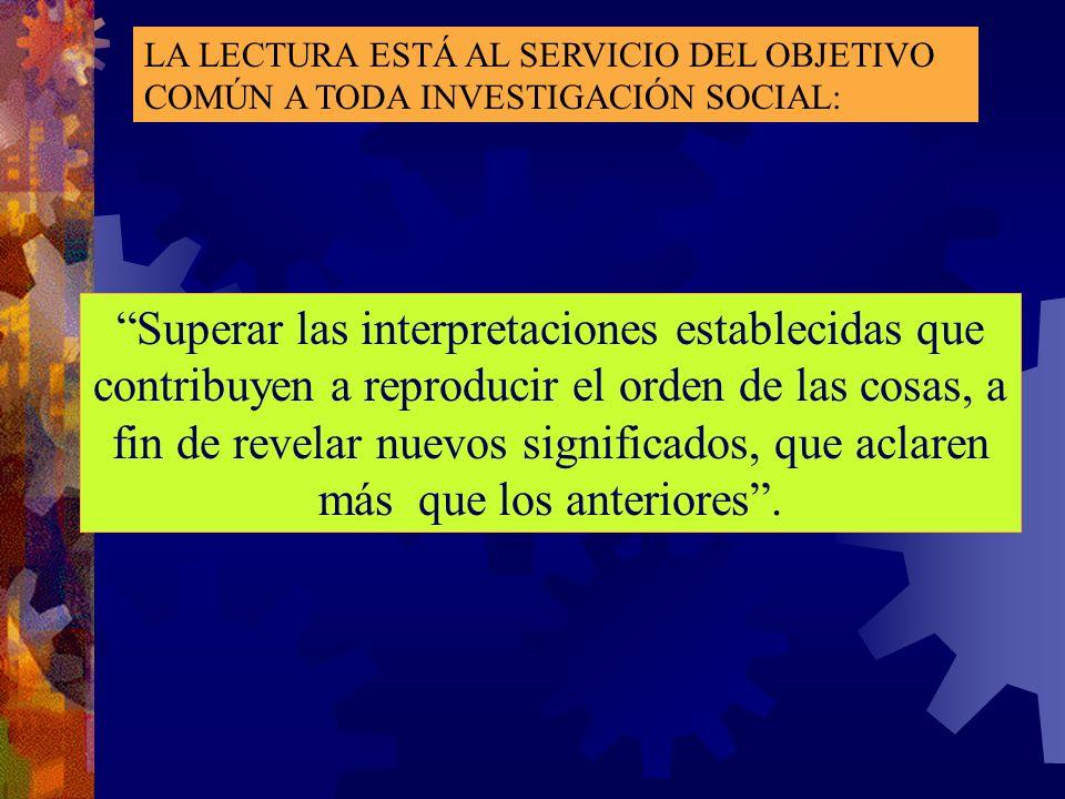 LA LECTURA ESTÁ AL SERVICIO DEL OBJETIVO COMÚN A TODA INVESTIGACIÓN SOCIAL: