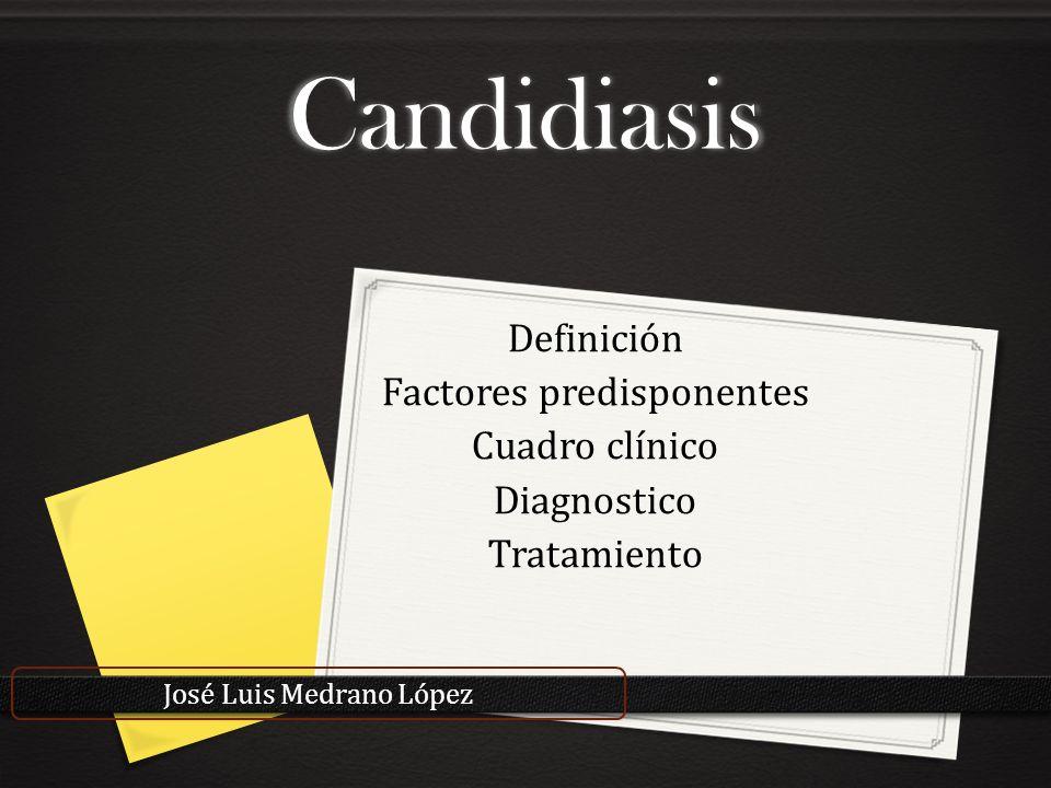 Candidiasis Definición Factores predisponentes Cuadro clínico