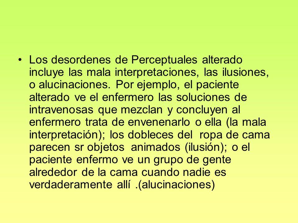 Los desordenes de Perceptuales alterado incluye las mala interpretaciones, las ilusiones, o alucinaciones.
