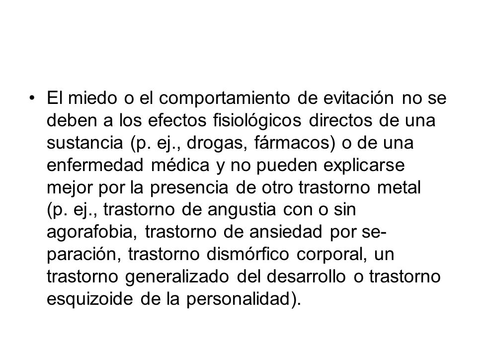 El miedo o el comportamiento de evitación no se deben a los efectos fisiológicos directos de una sustancia (p.