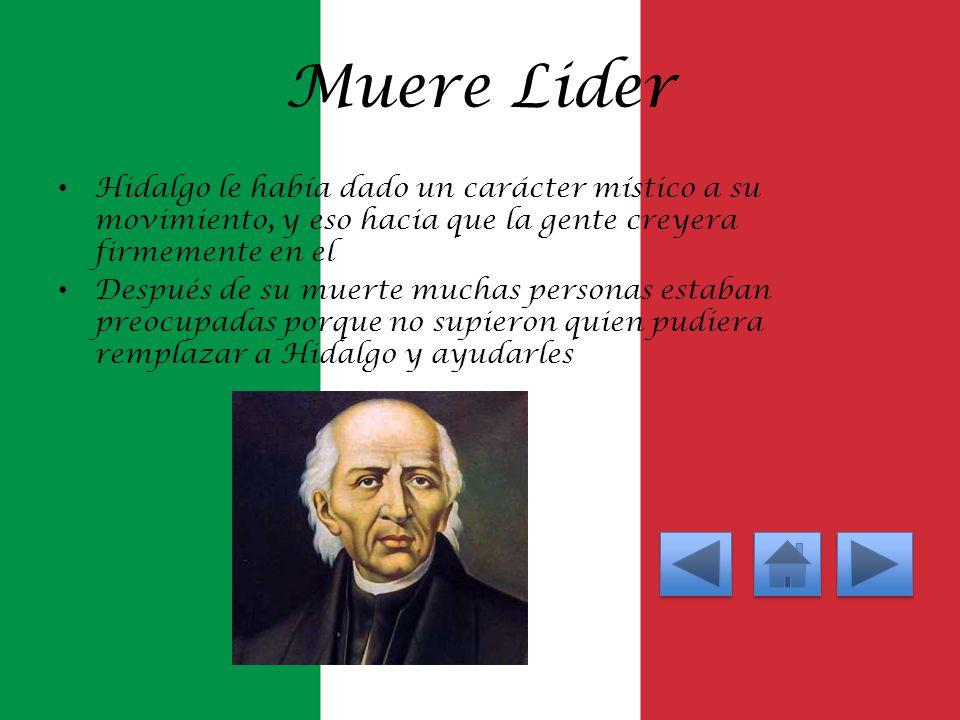 Muere Lider Hidalgo le había dado un carácter místico a su movimiento, y eso hacia que la gente creyera firmemente en el.