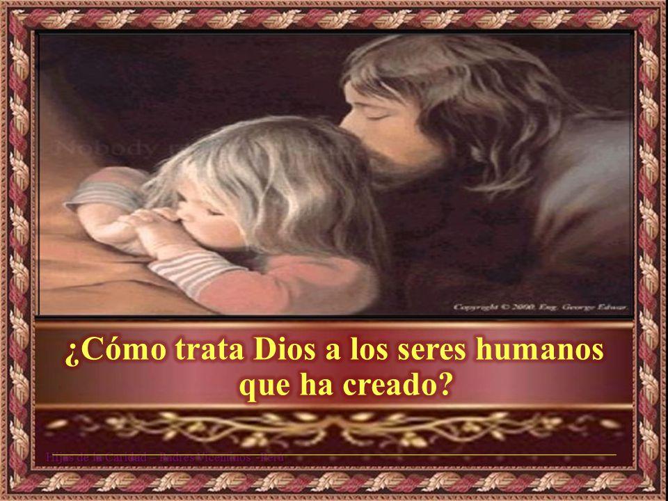 ¿Cómo trata Dios a los seres humanos que ha creado
