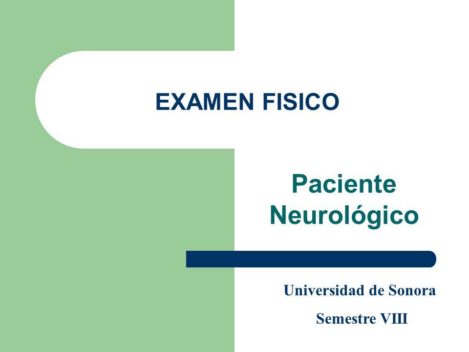 EXAMEN FISICO Paciente Neurológico Universidad de Sonora Semestre VIII