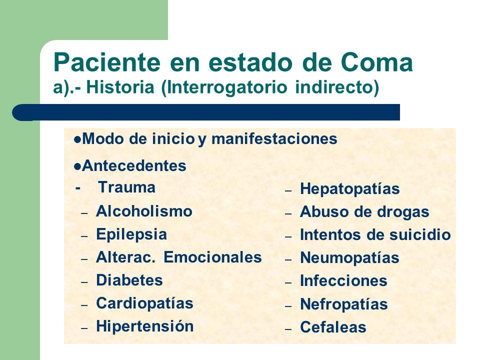 Paciente en estado de Coma a).- Historia (Interrogatorio indirecto)