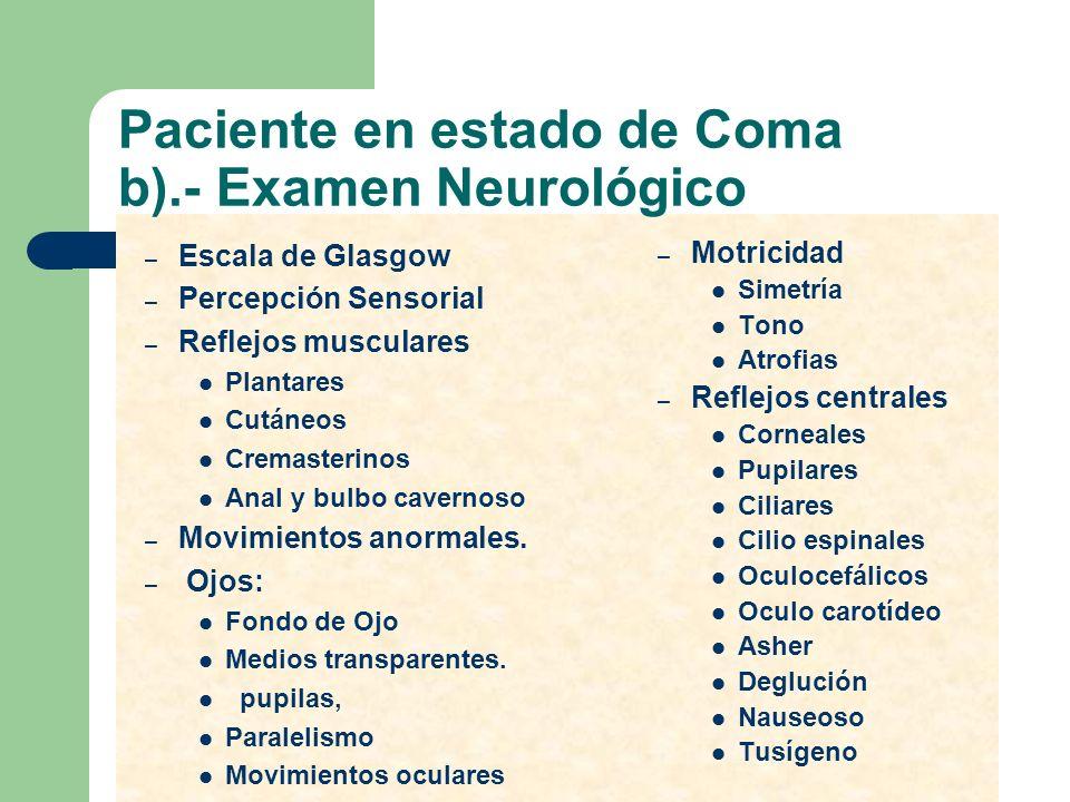 Paciente en estado de Coma b).- Examen Neurológico