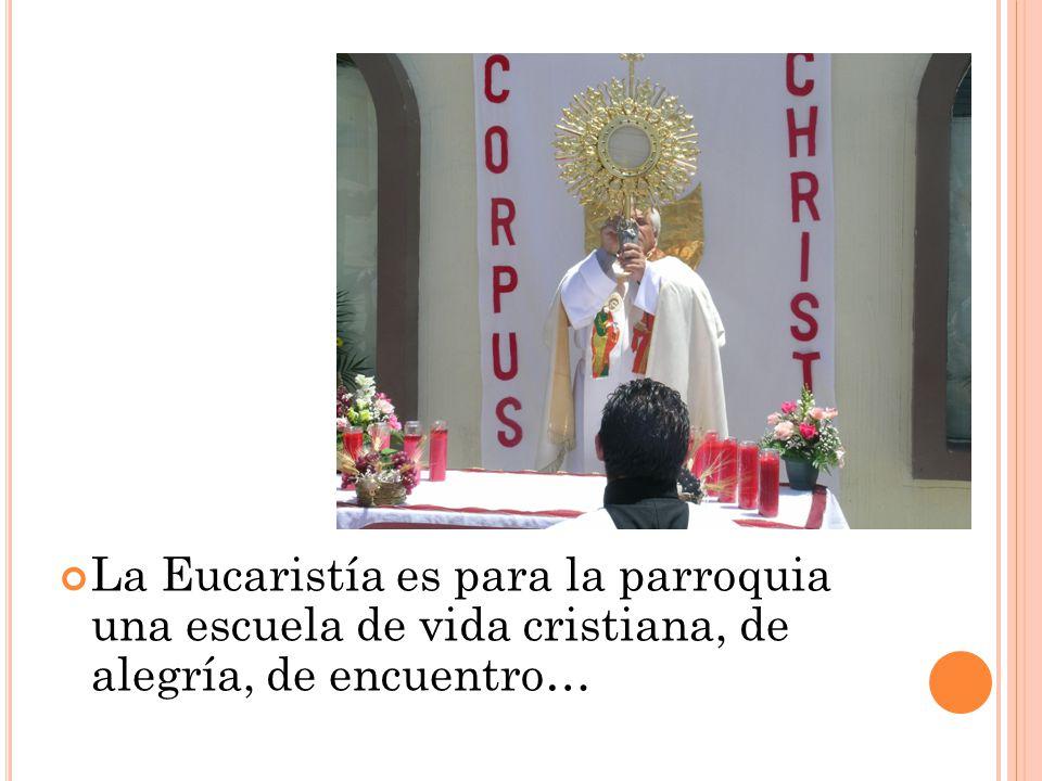 La Eucaristía es para la parroquia una escuela de vida cristiana, de alegría, de encuentro…